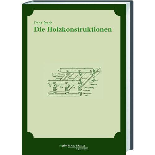 Franz Stade - Die Holzkonstruktionen - Preis vom 08.05.2021 04:52:27 h