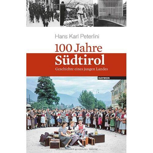 Peterlini, Hans Karl - 100 Jahre Südtirol. Geschichte eines jungen Landes - Preis vom 14.04.2021 04:53:30 h