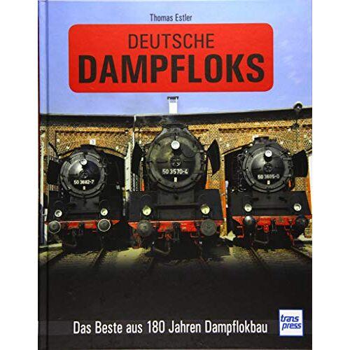 Thomas Estler - Deutsche Dampfloks: Das Beste aus 180 Jahren Dampflokbau - Preis vom 24.10.2020 04:52:40 h