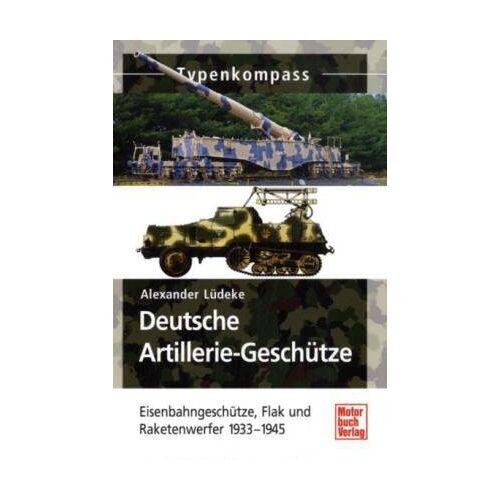 Alexander Lüdeke - Deutsche Artillerie-Geschütze: Eisenbahngeschütze, Flak und Raketenwerfer 1933-1945 (Typenkompass) - Preis vom 26.02.2021 06:01:53 h
