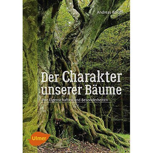 Andreas Roloff - Der Charakter unserer Bäume: Ihre Eigenschaften und Besonderheiten - Preis vom 06.05.2021 04:54:26 h