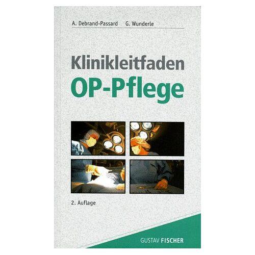 Anita Debrand-Passard - Klinikleitfaden OP- Pflege - Preis vom 24.05.2020 05:02:09 h