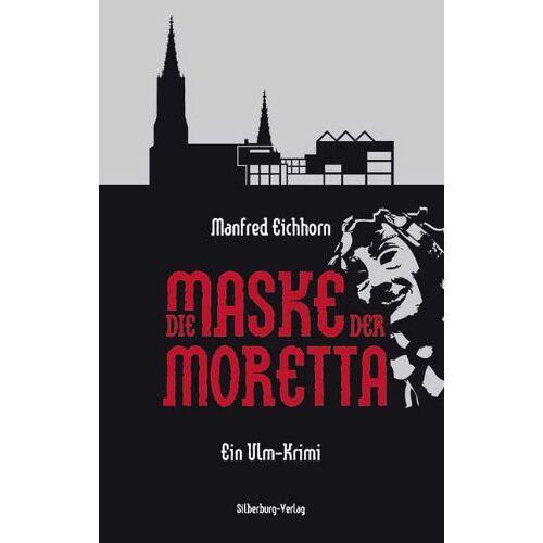 Manfred Eichhorn - Die Maske der Moretta: Ein Ulm-Krimi - Preis vom 25.02.2021 06:08:03 h