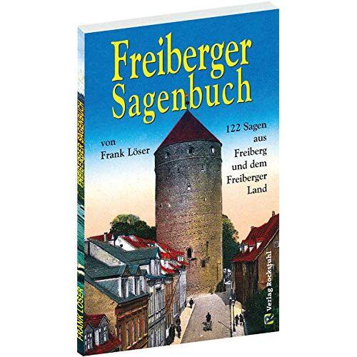 Frank Löser - Freiberger Sagenbuch: 122 Sagen aus Freiberg und dem Freiberger Land - Preis vom 14.12.2019 05:57:26 h