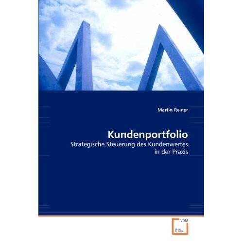 Reiner Martin - Kundenportfolio: Strategische Steuerung des Kundenwertes in der Praxis - Preis vom 06.05.2021 04:54:26 h