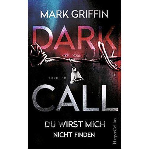 Mark Griffin - Dark Call - Du wirst mich nicht finden: Thriller Neuerscheinung - Preis vom 05.08.2019 06:12:28 h