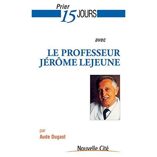 Aude Dugast - Prier 15 jours avec le professeur Jérôme Lejeune - Preis vom 12.05.2021 04:50:50 h