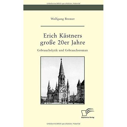 Wolfgang Bremer - Erich Kästners große 20er Jahre. Gebrauchslyrik und Gebrauchsroman - Preis vom 24.02.2021 06:00:20 h