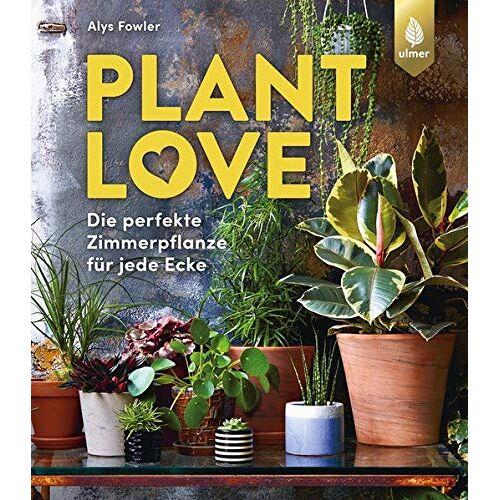 Alys Fowler - Plant Love: Die perfekte Zimmerpflanze für jede Ecke - Preis vom 03.09.2020 04:54:11 h