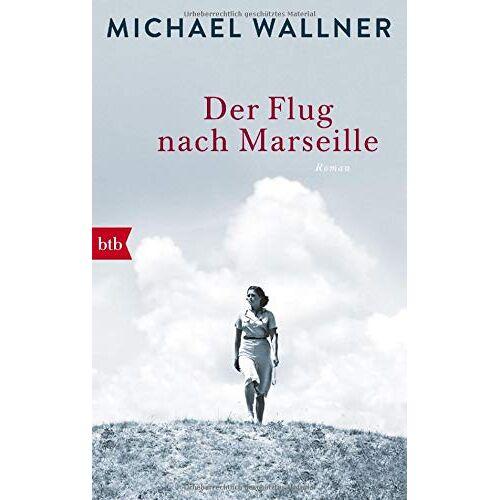 Michael Wallner - Der Flug nach Marseille: Roman - Preis vom 19.10.2020 04:51:53 h