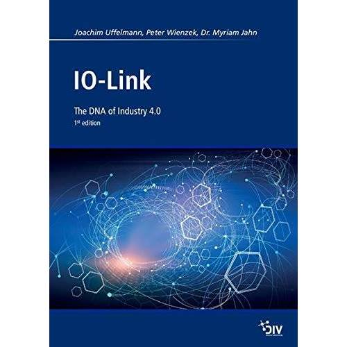 Uffelmann, Joachim R. - IO-Link: The DNA of Industry 4.0 - Preis vom 18.04.2021 04:52:10 h