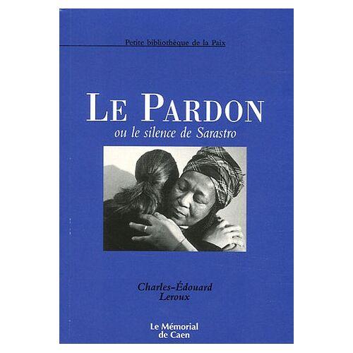Charles-Edouard Leroux - Le Pardon : Ou le Silence de Sarastro - Preis vom 06.03.2021 05:55:44 h