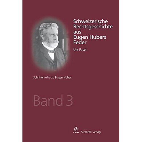 Urs Fasel - Schweizerische Rechtsgeschichte aus Eugen Hubers Feder - Preis vom 13.05.2021 04:51:36 h