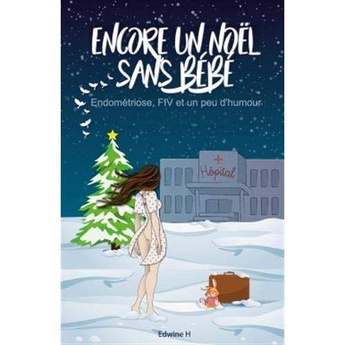 Edwine H - Encore un Noël sans bébé: Endométriose, FIV et un peu d'humour - Preis vom 16.05.2021 04:43:40 h