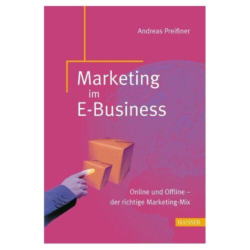 Andreas Preißner - Marketing im E-Business: Online und Offline - der richtige Marketing-Mix - Preis vom 10.05.2021 04:48:42 h