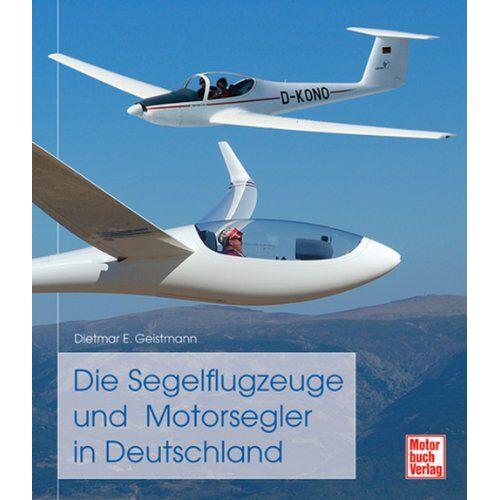 Dietmar Geistmann - Die Segelflugzeuge und Motorsegler in Deutschland - Preis vom 06.09.2020 04:54:28 h
