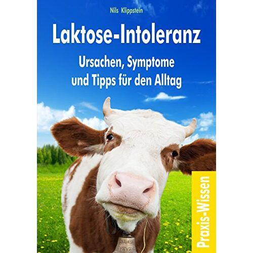Nils Klippstein - Laktose-Intoleranz: Ursachen, Symptome und Tipps für den Alltag - Preis vom 20.10.2020 04:55:35 h