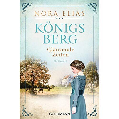 Nora Elias - Königsberg. Glänzende Zeiten: Königsberg-Saga 1 - Roman - Preis vom 11.04.2021 04:47:53 h