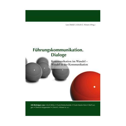 Lars Dörfel - Führungskommunikation. Dialoge.: Kommunikation im Wandel - Wandel in der Kommunikation - Preis vom 07.04.2020 04:55:49 h