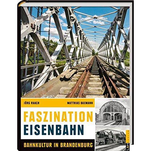 Jörg Raach - Faszination Eisenbahn - Bahnkultur in Brandenburg - Preis vom 06.04.2021 04:49:59 h