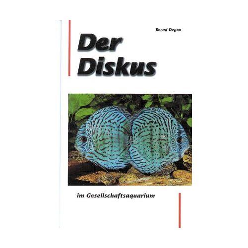 Bernd Degen - Der Diskus im Gesellschaftsaquarium - Preis vom 14.05.2021 04:51:20 h