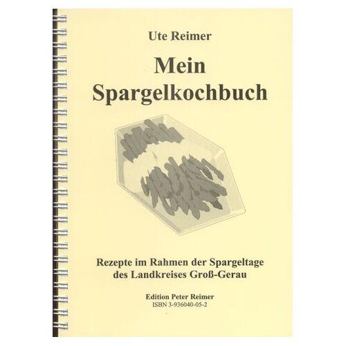 Ute Reimer - Mein Spargelkochbuch : Rezepte im Rahmen der Spargel tage des Landkreises Gross-Gerau - Preis vom 05.09.2020 04:49:05 h