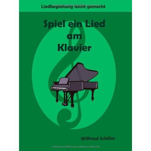 Wilfried Schöler - Spiel ein Lied am Klavier, Liedbegleitung leicht gemacht - Preis vom 25.01.2021 05:57:21 h