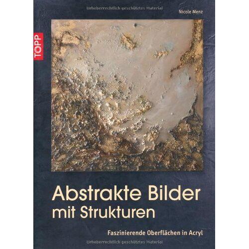 Nicole Menz - Abstrakte Bilder mit Strukturen: Faszinierende Oberflächen in Acryl - Preis vom 03.08.2019 05:33:53 h