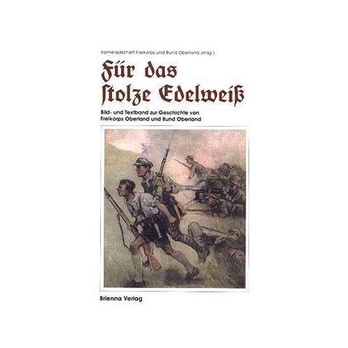 Kameradschaft Freikorps u. Bund Oberland - Für das stolze Edelweiss: Bildband zur Geschichte des Freikorps- und Bund Oberland - Preis vom 20.10.2020 04:55:35 h