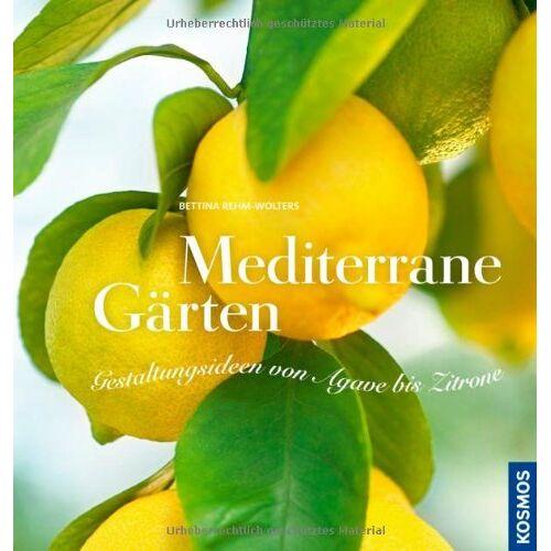 Bettina Rehm-Wolters - Mediterrane Gärten: Gestaltungsideen von Agave bis Zitrone: Gestaltungsideen von Aloe bis Zitrone - Preis vom 20.10.2020 04:55:35 h