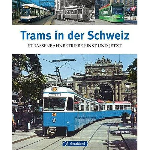 Ralph Bernet - Trams in der Schweiz: Straßenbahnbetriebe einst und jetzt - Preis vom 12.05.2021 04:50:50 h