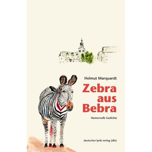 Helmut Marquardt - Zebra aus Bebra. Humorvolle Gedichte - Preis vom 10.05.2021 04:48:42 h