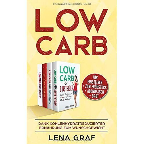 Lena Graf - Low Carb für Einsteiger   Low Carb zum Frühstück   Low Carb Abendessen   Low Carb Brot: Dank kohlenhydratreduzierter Ernährung zum Wunschgewicht - Preis vom 21.04.2021 04:48:01 h