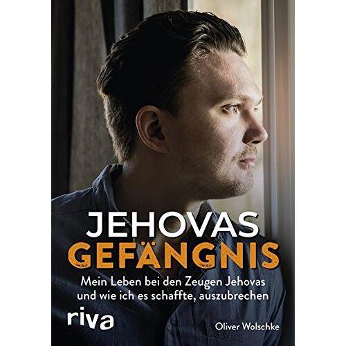 Oliver Wolschke - Jehovas Gefängnis: Mein Leben bei den Zeugen Jehovas und wie ich es schaffte, auszubrechen - Preis vom 13.04.2021 04:49:48 h