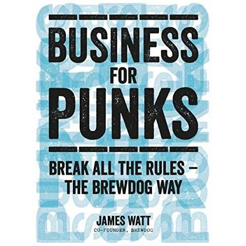 James Watt - Business for Punks: Break All the Rules - the BrewDog Way - Preis vom 02.12.2020 06:00:01 h