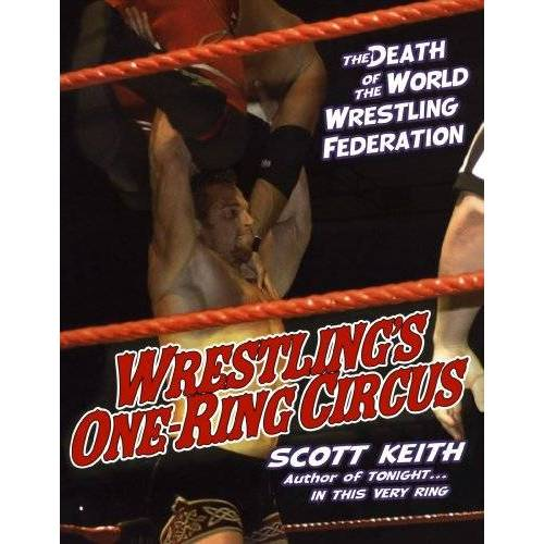 Keith Scott - The Death Of The World Wrestling Federation : Wrestling's One-Ring Circus - Preis vom 05.09.2020 04:49:05 h