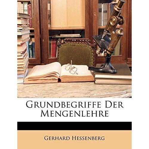 Gerhard Hessenberg - Grundbegriffe Der Mengenlehre - Preis vom 16.04.2021 04:54:32 h