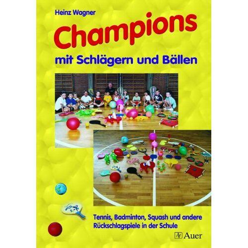 Heinz Wagner - Champions mit Schlägern und Bällen: Tennis, Badminton, Squash und andere Rückschlagspiele in der Schule - Preis vom 13.05.2021 04:51:36 h