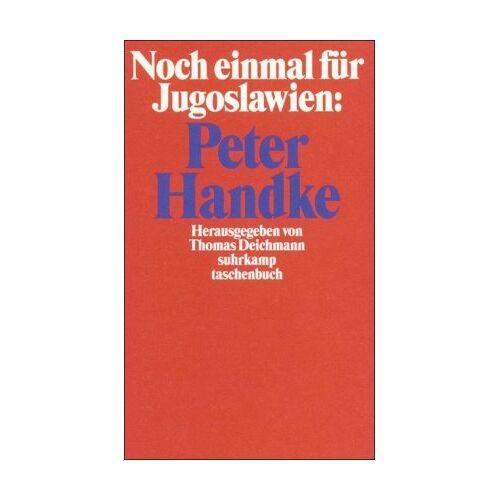 Thomas Deichmann - Noch einmal für Jugoslawien: Peter Handke (suhrkamp taschenbuch) - Preis vom 21.10.2020 04:49:09 h