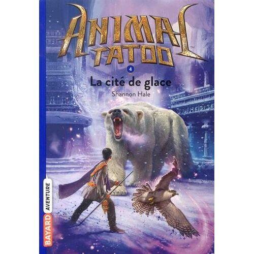 - Animal Tatoo, Tome 4 : La cité de glace - Preis vom 20.01.2021 06:06:08 h