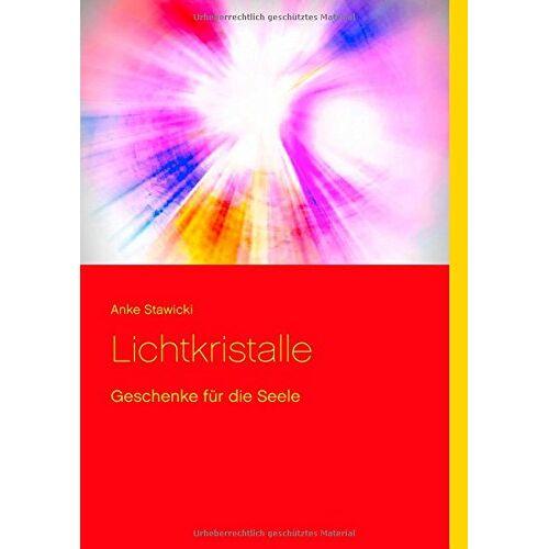 Anke Stawicki - Lichtkristalle: Geschenke für die Seele - Preis vom 25.02.2021 06:08:03 h