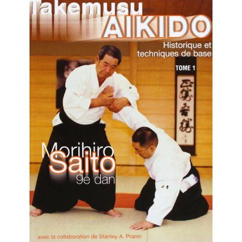 Morihiro Saito - Takemusu AIkido, tome 1 : Historique et techniques de base - Preis vom 22.10.2020 04:52:23 h