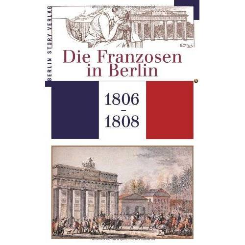 Wieland Giebel - Die Franzosen in Berlin 1806 - 1808 - Preis vom 13.05.2021 04:51:36 h