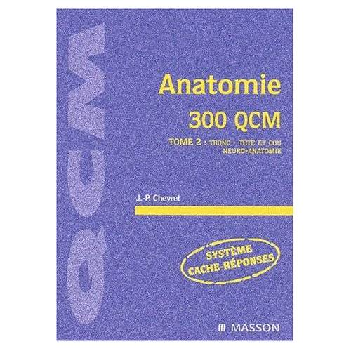 Jean-Paul Chevrel - Anatomie 300 QCM. : Tome 2, Tronc, tête et cou, neuro-anatomie - Preis vom 28.03.2020 05:56:53 h