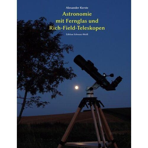 Alexander Kerste - Astronomie mit Fernglas und Rich-Field-Teleskopen: Edition Schwarz-Weiß - Preis vom 14.01.2021 05:56:14 h