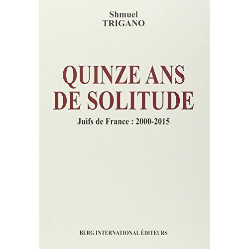 Shmuel Trigano - Quinze ans de solitude - Preis vom 21.10.2020 04:49:09 h