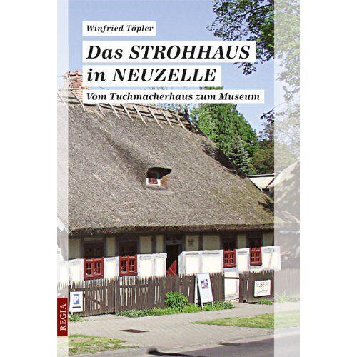 Winfried Töpler - Das Strohhaus in Neuzelle: Vom Tuchmacherhaus zum Museum - Preis vom 24.01.2021 06:07:55 h