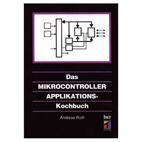 Andreas Roth - Das Mikrocontroller - Applikations - Kochbuch - Preis vom 20.10.2020 04:55:35 h
