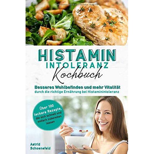 Astrid Schoenefeld - Histaminintoleranz Kochbuch: Besseres Wohlbefinden und mehr Vitalität durch die richtige Ernährung bei Histaminintoleranz - Preis vom 13.05.2021 04:51:36 h