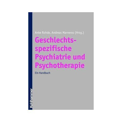Anke Rohde - Geschlechtsspezifische Psychiatrie und Psychotherapie: Ein Handbuch - Preis vom 24.02.2021 06:00:20 h